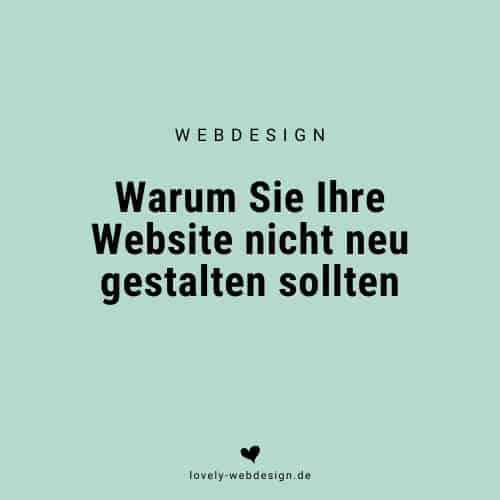 Warum Sie Ihre Website nicht neu gestalten sollten